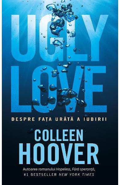 UGLY LOVE. Despre fața urâtă a iubirii de Colleen Hoover